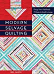 Modern Selvage Quilting: Easy-Sew Met...