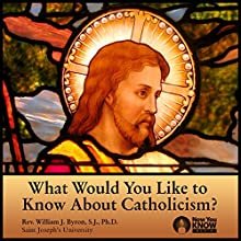 What Would You Like to Know About Catholicism? Lecture by Rev. William J. Byron SJ PhD Narrated by Rev. William J. Byron SJ PhD