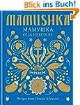 Mamushka: Recipes from Ukraine & beyo...