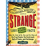 The United States of Strange: 1,001 Frightening, Bizarre, Outrageous Facts About the Land of the Free and the...