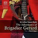 The Adventures of Brigadier Gerard (       UNABRIDGED) by Arthur Conan Doyle Narrated by Rupert Degas