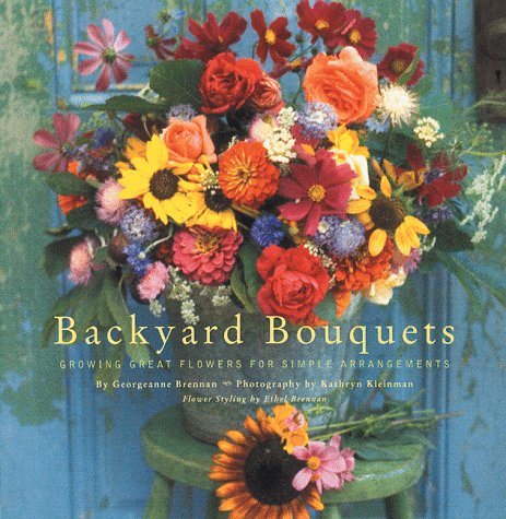 Backyard Bouquets: Growing Great Flowers for Simple Arrangements