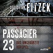 Passagier 23: Das ungekürzte Hörspiel | [Sebastian Fitzek, Johanna Steiner]