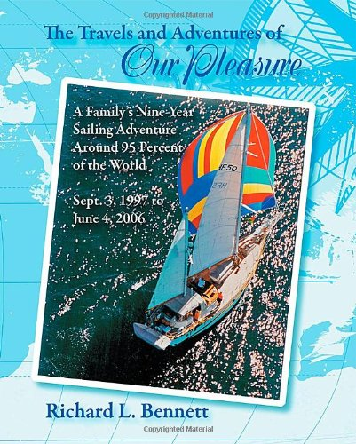 The Travels And Adventures Of Our Pleasure: A Family'S Nine-Year Sailing Adventure Around 95 Percent Of The World Sept. 3, 1997 To June 4, 2006