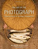 img - for The Art of the Photograph: Essential Habits for Stronger Compositions book / textbook / text book