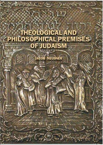 Theological and Philosophical premises of Judaism (Judaism and Jewish Life), JACOB NEUSNER