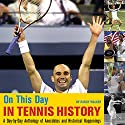 On This Day in Tennis History: A Day-by-Day Anthology of Anecdotes and Historical Happenings Audiobook by Randy Walker Narrated by Tiffany Bobertz