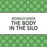 The Body in the Silo | Ronald Knox