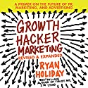 Growth Hacker Marketing: A Primer on the Future of PR, Marketing, and Advertising Audiobook by Ryan Holiday Narrated by Ryan Holiday