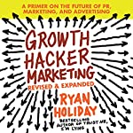 Growth Hacker Marketing: A Primer on the Future of PR, Marketing, and Advertising | Ryan Holiday