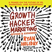Growth Hacker Marketing: A Primer on the Future of PR, Marketing, and Advertising | [Ryan Holiday]