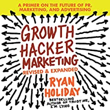 Growth Hacker Marketing: A Primer on the Future of PR, Marketing, and Advertising (       UNABRIDGED) by Ryan Holiday Narrated by Ryan Holiday