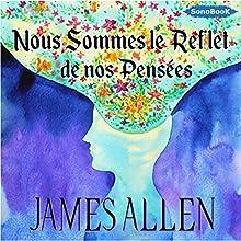 Nous sommes le reflet de nos pensées | Livre audio Auteur(s) : James Allen Narrateur(s) : Frédéric Fournier