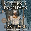 The Last Dark: The Last Chronicles of Thomas Covenant, Book 4 Audiobook by Stephen R. Donaldson Narrated by Scott Brick