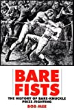 Bare Fists: The History of Bare Knuckle Prize Fighting