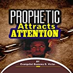Prophetic Attracts Attention: Prophetic Ministry | Evangelist Osazuwa Okuomose Victor