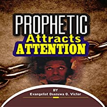 Prophetic Attracts Attention: Prophetic Ministry Audiobook by Evangelist Osazuwa Okuomose Victor Narrated by Chuck Crenshaw @ N House Production and Recording