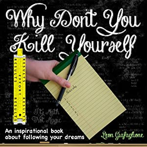Why Don't You Kill Yourself: It's Math Not Magic | [Leon Giafaglione]