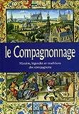 echange, troc Pierre Ripert - Le compagnonnage : Histoire, légendes et traditions des compagnons