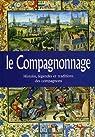 Le compagnonnage : Histoire, légendes et traditions des compagnons