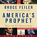 America's Prophet: Moses and the American Story (       UNABRIDGED) by Bruce Feiler Narrated by Bruce Feiler