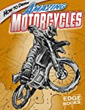 How to Draw Amazing Motorcycles (Edge Books: Drawing Cool Stuff)