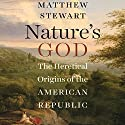 Nature's God: The Heretical Origins of the American Republic (       UNABRIDGED) by Matthew Stewart Narrated by Michael Quinlan