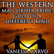 The Western Mail Order Bride: Gold of a Different Kind (       UNABRIDGED) by Vanessa Carvo Narrated by Joe Smith