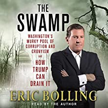 The Swamp: Washington's Murky Pool of Corruption and Cronyism - and How Trump Can Drain It | Livre audio Auteur(s) : Eric Bolling Narrateur(s) : Eric Bolling