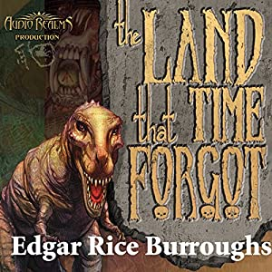 The Land That Time Forgot: The Caspak Trilogy, Book 1 | [Edgar Rice Burroughs]