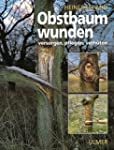 Obstbaumwunden: Versorgen, pflegen, v...
