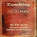 Zomblog: Snoe (Volume 4) Audiobook by TW Brown Narrated by Laura Stahl