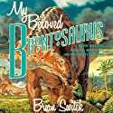 My Beloved Brontosaurus: On the Road with Old Bones, New Science, and Our Favorite Dinosaurs Audiobook by Brian Switek Narrated by Brian Switek
