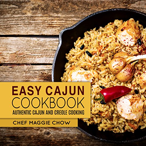 Easy Cajun Cookbook: Authentic Cajun and Creole Cooking (Cajun Recipes, Cajun Cookbook, Creole Recipes, Creole Cookbook, Southern Recipes, Southern Cookbook Book 1) by Chef Maggie Chow