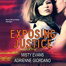 Exposing Justice: The Justice Team Series, Book 4 Audiobook by Misty Evans, Adrienne Giordano Narrated by Michael Rahhal