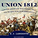 Union 1812: The Americans Who Fought the Second War of Independence (       UNABRIDGED) by A. J. Langguth Narrated by Grover Gardner