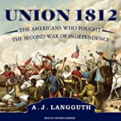 Union 1812: The Americans Who Fought the Second War of Independence | [A. J. Langguth]