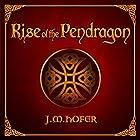 Rise of the Pendragon Hörbuch von J.M. Hofer Gesprochen von: John Keating