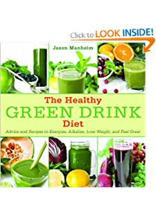 The Healthy Green Drink Diet: Advice and Recipes to Energize, Alkalize, Lose Weight, and Feel Great [Hardcover] — by Jason Manheim