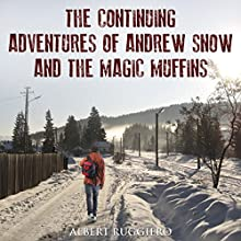 The Continuing Adventures of Andrew Snow and the Magic Muffins (       UNABRIDGED) by Albert Ruggiero Narrated by Dan Fishman