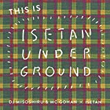 THIS IS ISETAN UNDERGROUND-DJみそしるとMCごはん