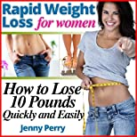 Rapid Weight Loss for Women: How to Lose 10 Pounds Quickly and Easily