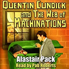 Quentin Cundick and The Web of Machinations (       ABRIDGED) by Alastair Pack Narrated by Pab Roberts