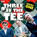 Three off the Tee: Series 1  by David Spicer Narrated by Danny Webb, Tony Slattery, Tony Gardner, Polly Frame, Carla Mendonca