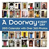 A Doorway Every Day 2015 Wall Calendar: with Over 365 Photos