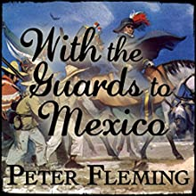With the Guards to Mexico Audiobook by Peter Fleming Narrated by Gordon Griffin