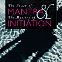 The Power of Mantra and Mystery of Initiation (       UNABRIDGED) by Rajmani Tigunait Narrated by Jon Janaka