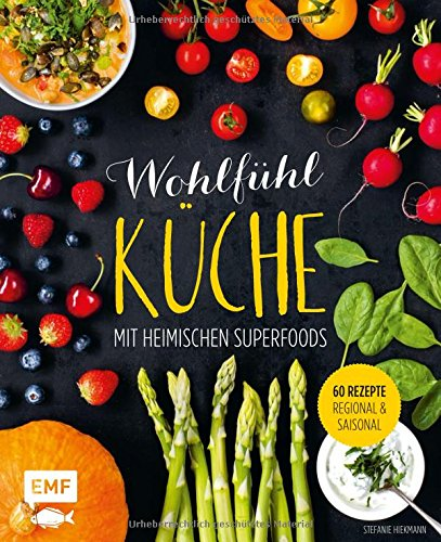 Wohlfühlküche mit heimischen Superfoods: 60 Rezepte - regional und saisonal