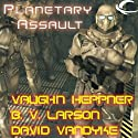 Planetary Assault Audiobook by B.V. Larson, Vaughn Heppner, David VanDyke Narrated by Mark Boyett