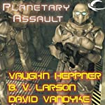 Planetary Assault | B.V. Larson,Vaughn Heppner,David VanDyke